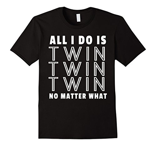(All I Do Is Twin - Funny Tee for Mommy & Dad of Twins)