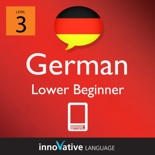 Learn German - Level 3: Lower Beginner German Volume 1 (Enhanced Version): Lessons 1-25 with Audio (Innovative Language Series - Learn German from Absolute Beginner to Advanced)