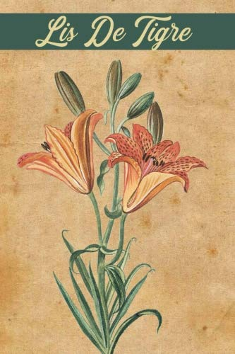 Lis De Tigre: Blank Lined Funny French Autumn Orange Lily Lover Journal Gift For Plant Label Notes or Inspirational Thoughts. Great For anyone that ... on your list. Makes a Great Birthday Gift.