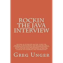 Rockin the Java Interview: Become an interview master, learn the secrets to negotiating the best salary and a comprehensive questions and answers reference ... language. (Rockin Interview Series Book 1)