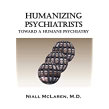 Humanizing Psychiatrists: Toward A Humane Psychiatry