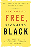 Becoming Free, Becoming Black: Race, Freedom, and Law in Cuba, Virginia, and Louisiana (Studies in Legal History)