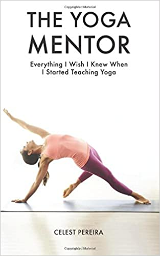 The Yoga Mentor Everything I Wish I Knew When I Started Teaching