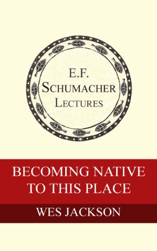 - Becoming Native To This Place (Annual E. F. Schumacher Lectures Book 13)