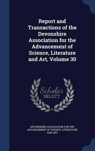 Download Report and Transactions of the Devonshire Association for the Advancement of Science, Literature and Art, Volume 30 ebook
