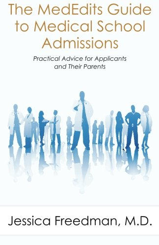 The MedEdits Guide to Medical School Admissions: Practical Advice for Applicants and their Parents (New 2016 Edition Ava