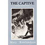 The Captive : The True Story of the Captivity of Mrs. Mary Rowlandson among the Indians and God's Faithfulness to Her in Her Time of Trial, Rowlandson, Mary, 0929408039
