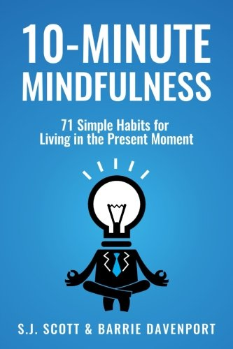10 Minute Mindfulness: 71 Habits for Living in the Present Moment