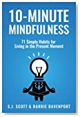 10-Minute Mindfulness: 71 Habits for Living in the Present Moment