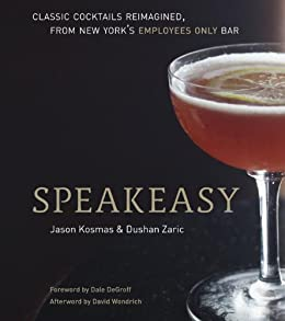 Speakeasy: The Employees Only Guide to Classic Cocktails Reimagined by [Kosmas, Jason, Zaric, Dushan]