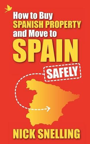 How to Buy Spanish Property and Move to Spain ... Safely Paperback – September 9, 2011 Nick Snelling Summertime 190749880X Emigration & Immigration