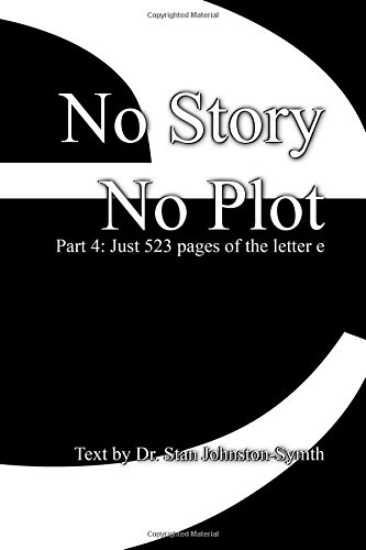Read Online No Story No Plot: Pt 4: Just 523 pages of the letter e (Volume 4) pdf