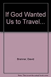 If God Wanted Us to Travel...