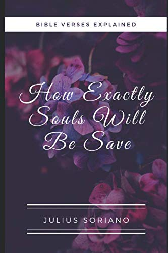 How Exactly Souls Will Be Saved: Bible Verses Explained (King James Bible Explained Verse By Verse)