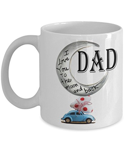 Dad I Love You to the Moon and Back Coffee Mug – Present this unique and creative mug to your daddy on father's day , his Birthday, xmas or Thanksgiving – DAM063