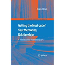 Getting the Most out of Your Mentoring Relationships: A Handbook for Women in STEM (Mentoring in Academia and...
