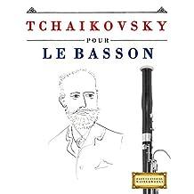 Tchaikovsky pour le Basson: 10 pièces faciles pour le Basson débutant livre (French Edition)