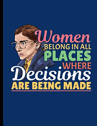 Ruth Bader Ginsburg Feminist Notebook - RGB Attorney Lawyer Composition Note Pad: Women Belong In All Places Where Decisions Are Being Made (Law Gifts for Women Vol 6) (Being The Best Boyfriend)