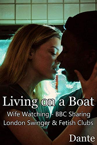 (Living on a Boat: Wife Watching - BBC Sharing -  London Swinger & Fetish Clubs )