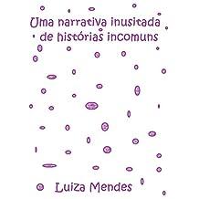 Uma narrativa inusitada de histórias incomuns (Portuguese Edition)
