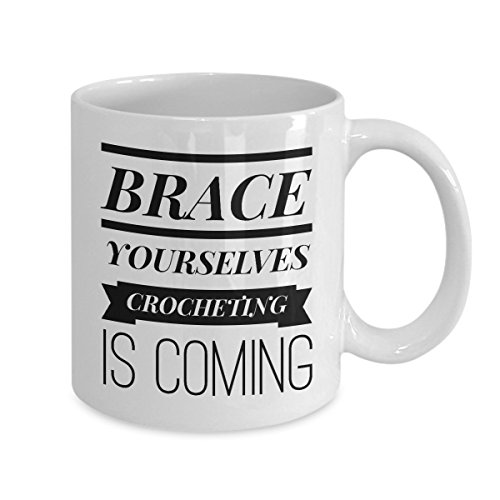 Crochet Coffee Mug - Crocheting Gifts For Women - Cozy Milky Ceramic Cup - Funny Quotes Mugs - Brace Yourselves Crocheting Is Coming (15oz)