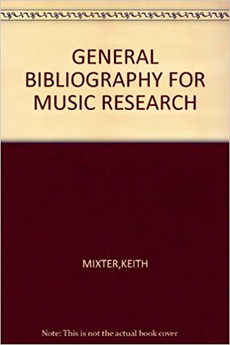 GENERAL BIBLIOGRAPHY FOR MUSIC RESEARCH