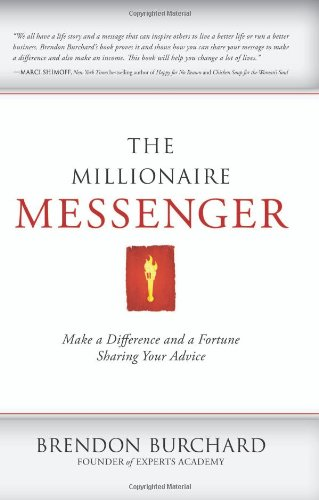 The Millionaire Messenger: Make a Difference and a Fortune Sharing Your Advice