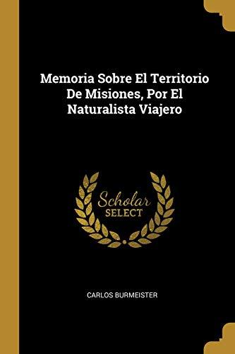 Memoria Sobre El Territorio de Misiones, Por El Naturalista Viajero  [Burmeister, Carlos] (Tapa Blanda)