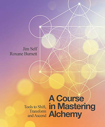 A Course in Mastering Alchemy: Tools to Shift,...