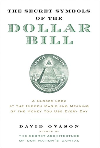 Read Online The Secret Symbols of the Dollar Bill: A Closer Look at the Hidden Magic and Meaning of the Money You Use Every Day pdf