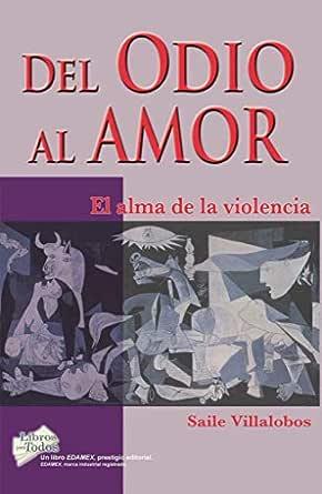 DEL ODIO AL AMOR: El alma de la violencia eBook: VILLALOBOS Gamboa, Elias Eduardo: Amazon.es: Tienda Kindle