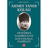 Atatürk'e Saldırmanın Dayanılmaz Hafifliği: Bütün Eserleri - 1