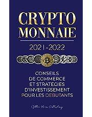 Crypto-monnaie 2021-2022: Conseils du Commerce et Stratégies d'Investissement pour les Débutants (Bitcoin, Ethereum, Ripple, Doge, Cardano, Shiba, Safemoon, Binance Futures et plus)