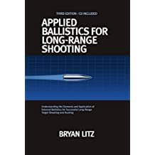 Applied Ballistics For Long-Range Shooting 3rd Edition: Understanding the Elements and Application of External Ballistics for Successful Long-Range Target Shooting and Hunting