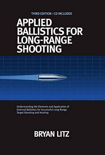 Applied Ballistics For Long-Range Shooting 3rd Edition: Understanding the Elements and Application of External Ballistics for Successful Long-Range Target Shooting and Hunting (Long Range Target Shooting)