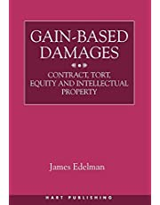 Gain-Based Damages: Contract, Tort, Equity and Intellectual Property