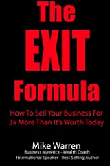The  EXIT  Formula: How To Sell Your Business For 3x More Than It's Worth Today Paperback