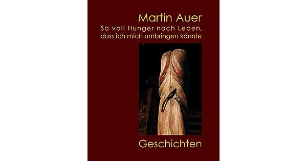 So voll Hunger nach Leben, dass ich mich umbringen könnte: Geschichten (German Edition)