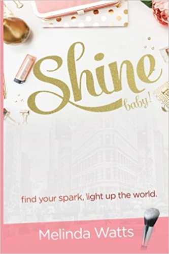 Shine Baby!: Find Your Spark. Light up the World.