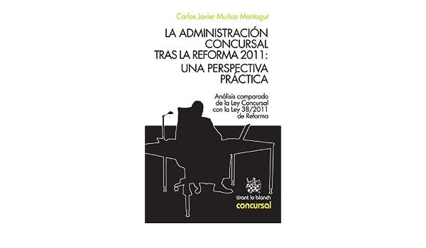 Amazon.com: La administración concursal tras la reforma 2011: una perspectiva práctica (Spanish Edition) eBook: Carlos Javier Muñoz Montagut: Kindle Store