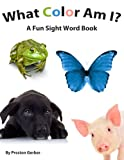 What Color Am I? A Fun Beginner Sight Word Book (Dolch Pre-Primer Reading)