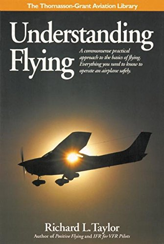 Understanding Flying: A commonsense practical approach to the basics of flying. Everything you need to know to operate an airplane safely. (General Aviation Reading series) ebook
