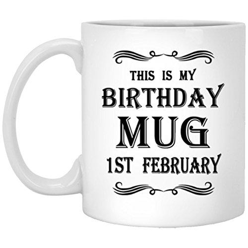 Happy Birthday Coffee Mug - My Birthday 1st February Tea Mugs - Birthday Gag Gifts for Men Women - Personalized Gift Coffee Tea Mug White Ceramic 11 Oz