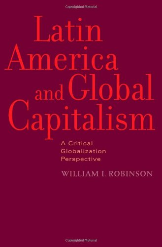 Latin America and Global Capitalism: A Critical Globalization Perspective (Johns Hopkins Studies in Globalization)