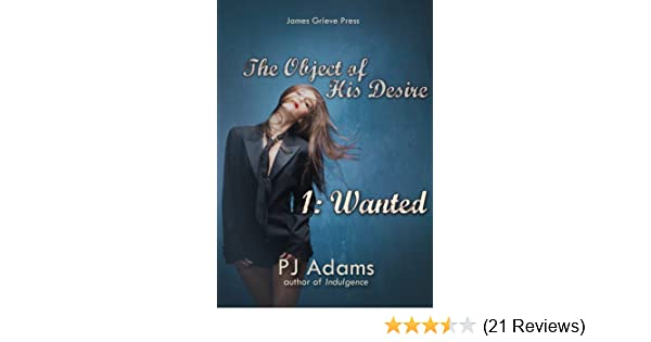 The Object of His Desire 1: Wanted (erotic romance with a billionaire alpha male)
