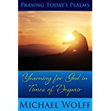 Praying Today's Psalms - Yearning for God in Times of Despair