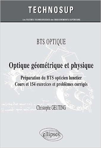 Optique Géometrique & Physique Préparation du BTS Opticien Lunetier Cours & 154 Exercices & Problèmes Corrigés Niveau A