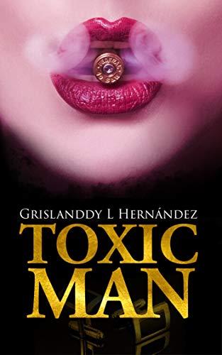 Toxic Man (Serie Destrucción nº 1) por Grislanddy L Hernandez