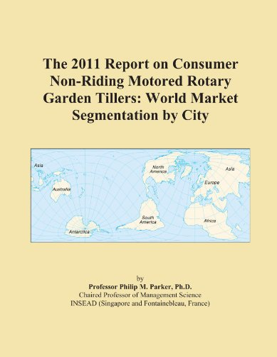 The 2011 Report on Consumer Non-Riding Motored Rotary Garden Tillers: World Market Segmentation by City