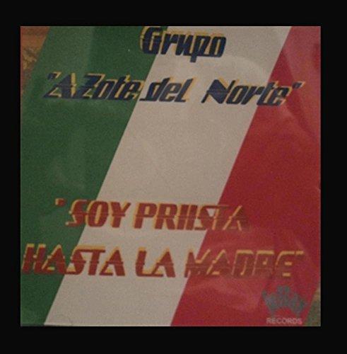 Grupo Azote Del Norte: Soy Priista Hasta La Madre